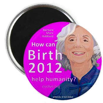 Barbara Marx Hubbard - birth 2012 - magnet